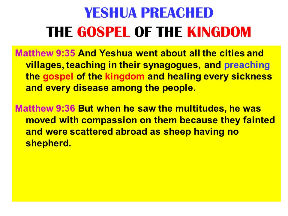 YESHUA PREACHED THE GOSPEL OF THE KINGDOM
