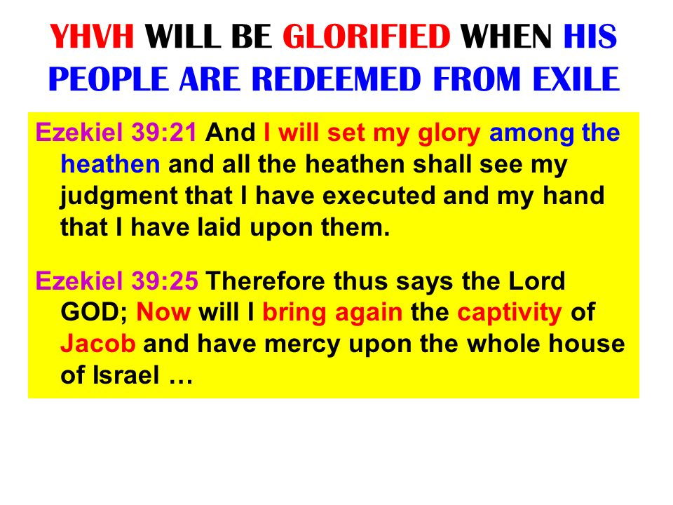 YHVH WILL BE GLORIFIED WHEN HIS PEOPLE ARE REDEEMED FROM EXILE