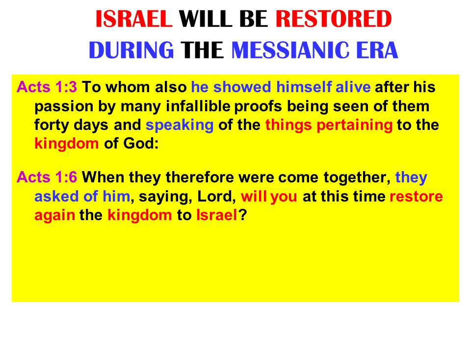 ISRAEL WILL BE RESTORED DURING THE MESSIANIC ERA