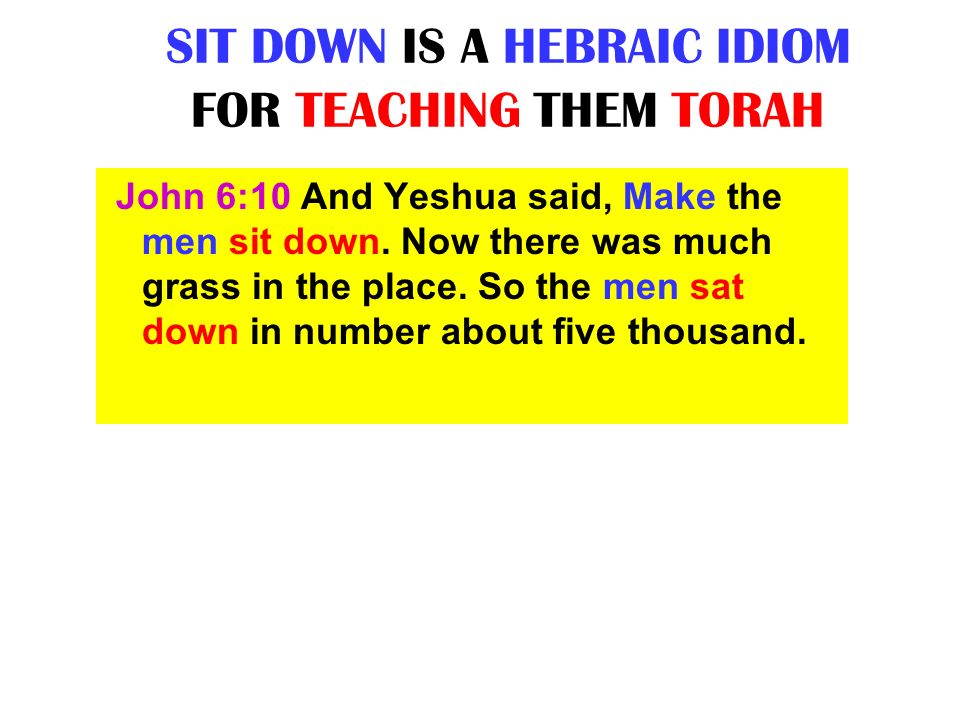 SIT DOWN IS A HEBRAIC IDIOM FOR TEACHING THEM TORAH