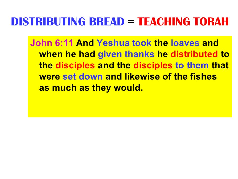 DISTRIBUTING BREAD = TEACHING TORAH