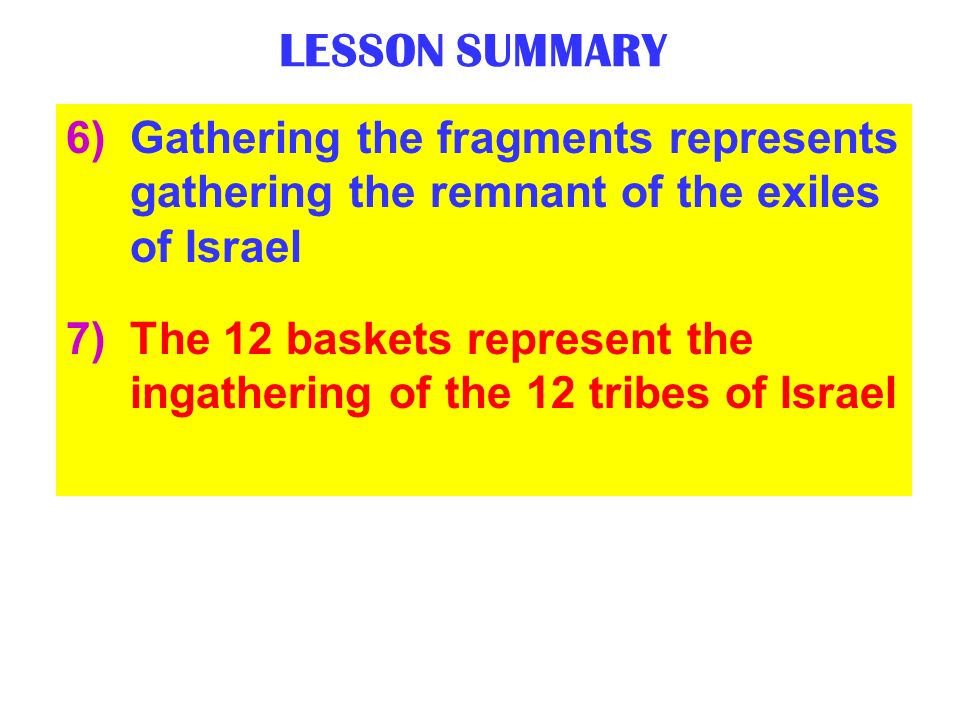 LESSON SUMMARY Gathering the fragments represents gathering the remnant of the exiles of Israel.
