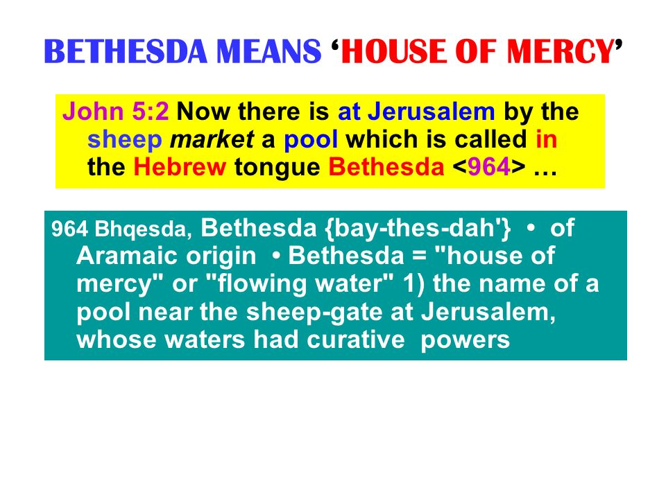 BETHESDA MEANS 'HOUSE OF MERCY'