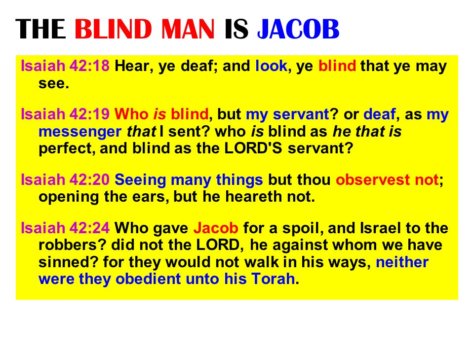 THE BLIND MAN IS JACOB Isaiah 42:18 Hear, ye deaf; and look, ye blind that ye may see.