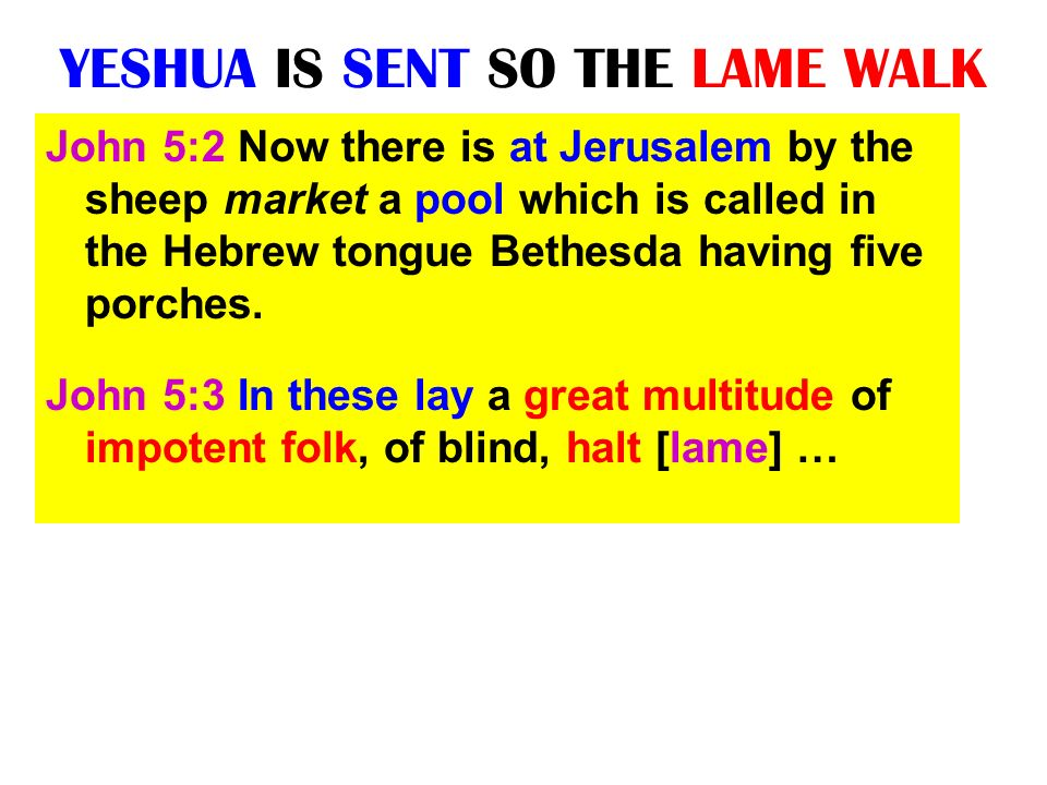 YESHUA IS SENT SO THE LAME WALK