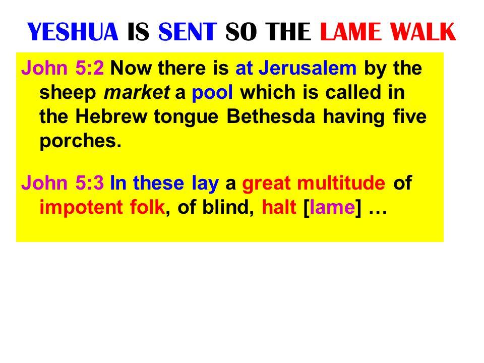 YESHUA IS SENT SO THE LAME WALK