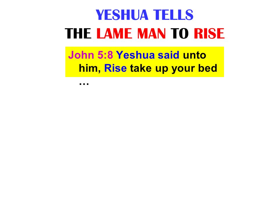 YESHUA TELLS THE LAME MAN TO RISE