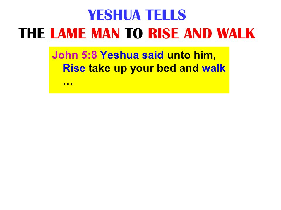 YESHUA TELLS THE LAME MAN TO RISE AND WALK