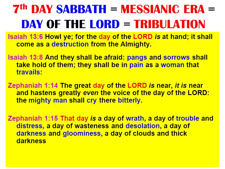 7th DAY SABBATH = MESSIANIC ERA = DAY OF THE LORD = TRIBULATION