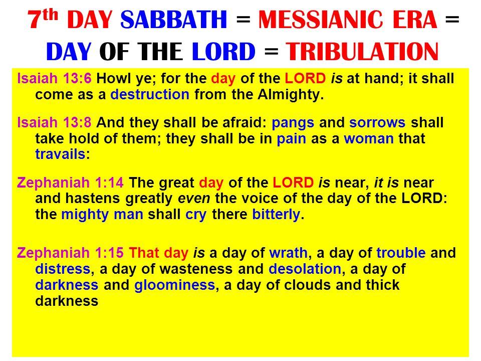 7th DAY SABBATH = MESSIANIC ERA = DAY OF THE LORD = TRIBULATION