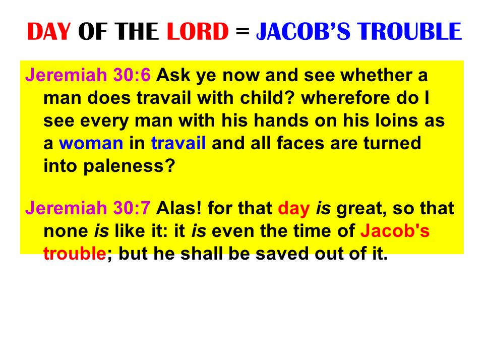 DAY OF THE LORD = JACOB'S TROUBLE