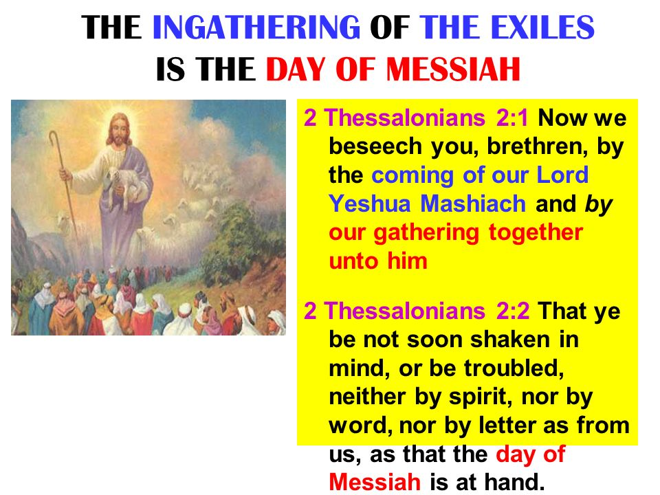THE INGATHERING OF THE EXILES IS THE DAY OF MESSIAH