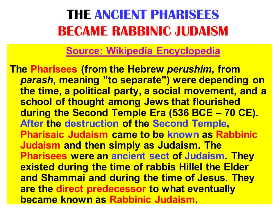 THE ANCIENT PHARISEES BECAME RABBINIC JUDAISM