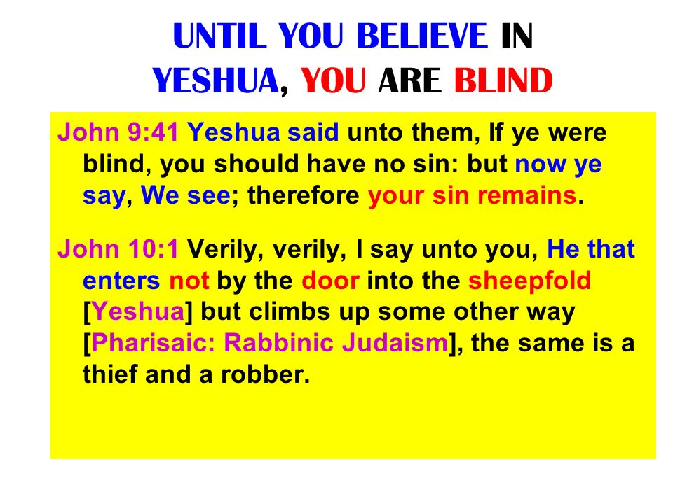 UNTIL YOU BELIEVE IN YESHUA, YOU ARE BLIND