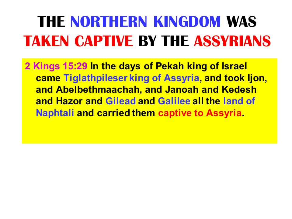 THE NORTHERN KINGDOM WAS TAKEN CAPTIVE BY THE ASSYRIANS