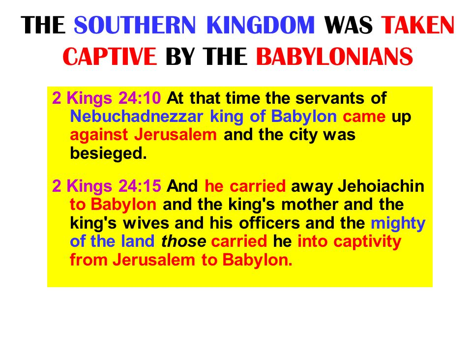 THE SOUTHERN KINGDOM WAS TAKEN CAPTIVE BY THE BABYLONIANS