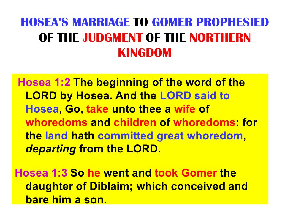HOSEA'S MARRIAGE TO GOMER PROPHESIED OF THE JUDGMENT OF THE NORTHERN KINGDOM