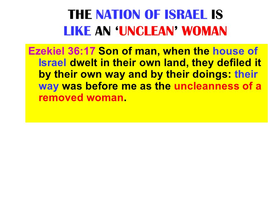 THE NATION OF ISRAEL IS LIKE AN 'UNCLEAN' WOMAN