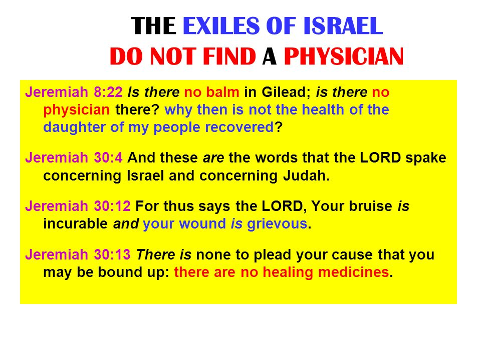 THE EXILES OF ISRAEL DO NOT FIND A PHYSICIAN