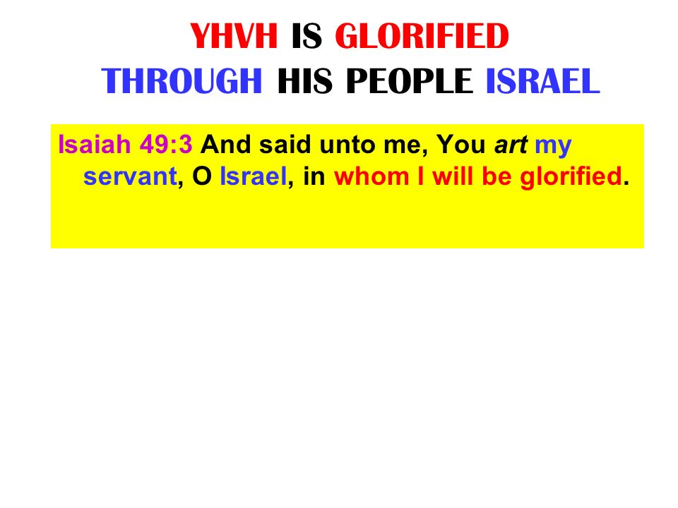 YHVH IS GLORIFIED THROUGH HIS PEOPLE ISRAEL