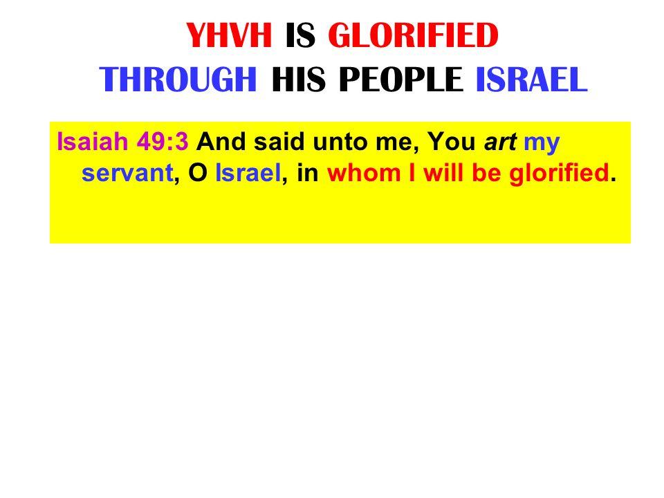 YHVH IS GLORIFIED THROUGH HIS PEOPLE ISRAEL