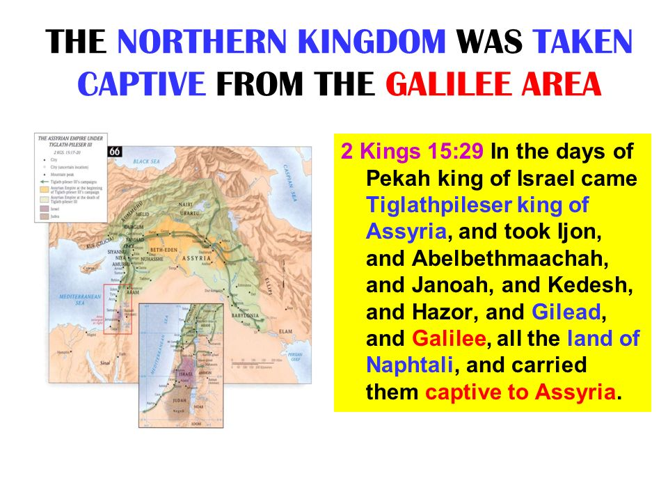 THE NORTHERN KINGDOM WAS TAKEN CAPTIVE FROM THE GALILEE AREA