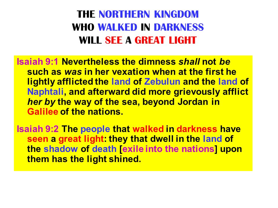 THE NORTHERN KINGDOM WHO WALKED IN DARKNESS WILL SEE A GREAT LIGHT