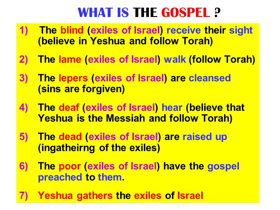 WHAT IS THE GOSPEL 1) The blind (exiles of Israel) receive their sight (believe in Yeshua and follow Torah)