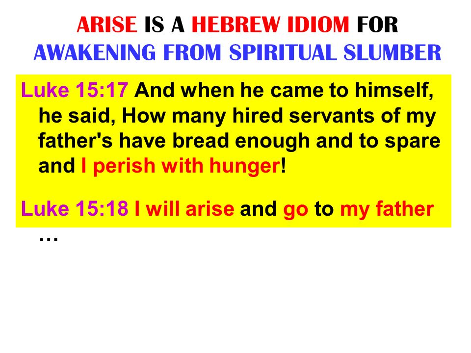 ARISE IS A HEBREW IDIOM FOR AWAKENING FROM SPIRITUAL SLUMBER