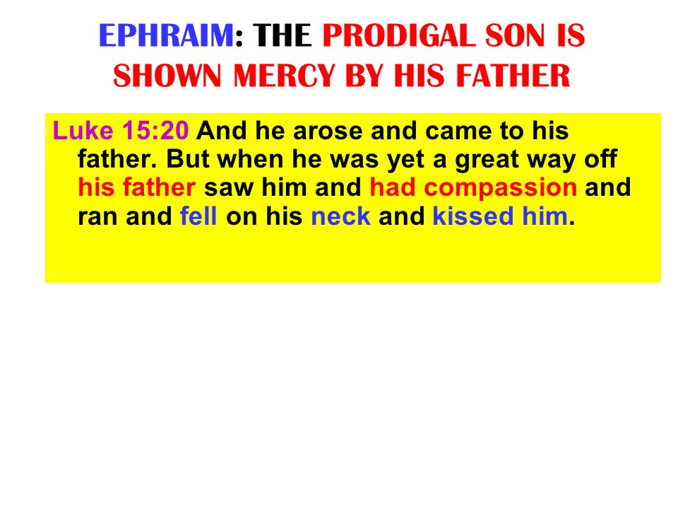 EPHRAIM: THE PRODIGAL SON IS SHOWN MERCY BY HIS FATHER