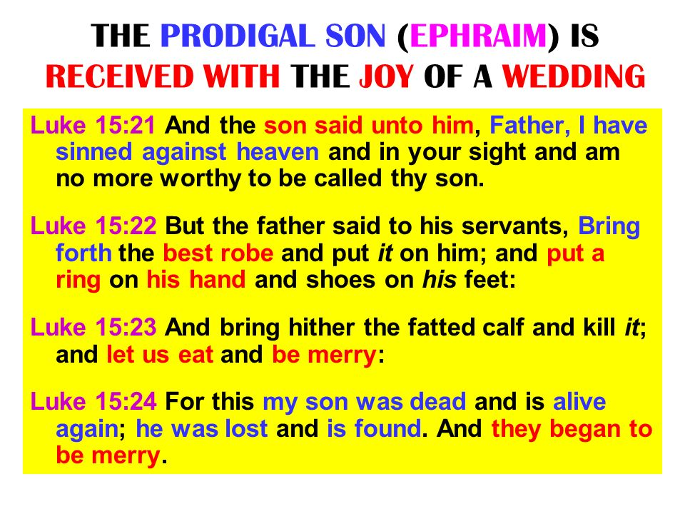 THE PRODIGAL SON (EPHRAIM) IS RECEIVED WITH THE JOY OF A WEDDING