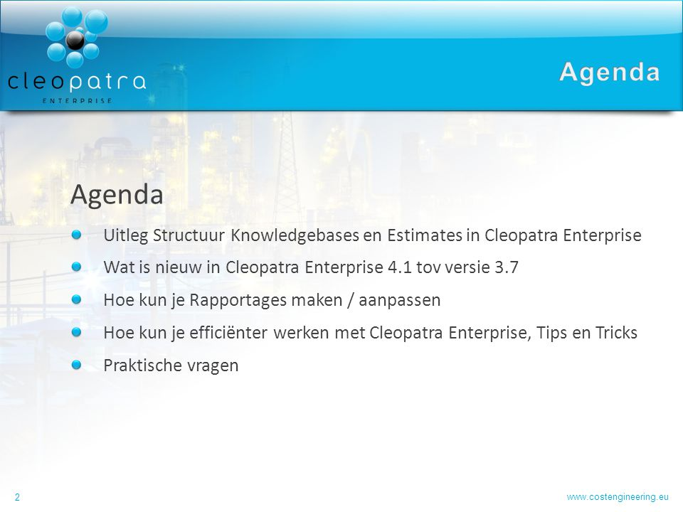 Agenda Agenda. Uitleg Structuur Knowledgebases en Estimates in Cleopatra Enterprise. Wat is nieuw in Cleopatra Enterprise 4.1 tov versie 3.7