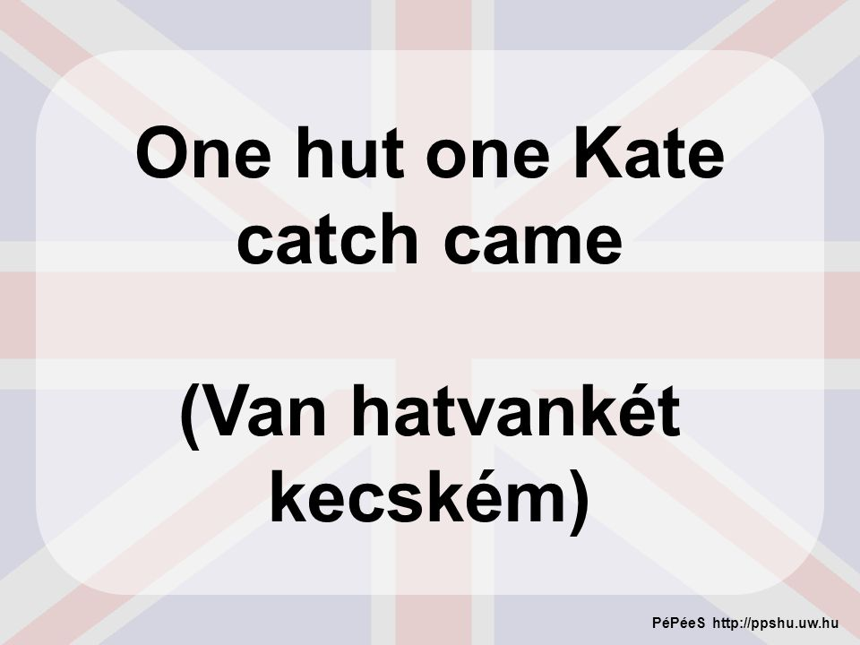 One hut one Kate catch came (Van hatvankét kecském)