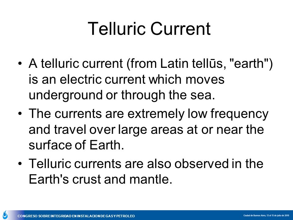 Telluric Current A telluric current (from Latin tellūs, earth ) is an electric current which moves underground or through the sea.