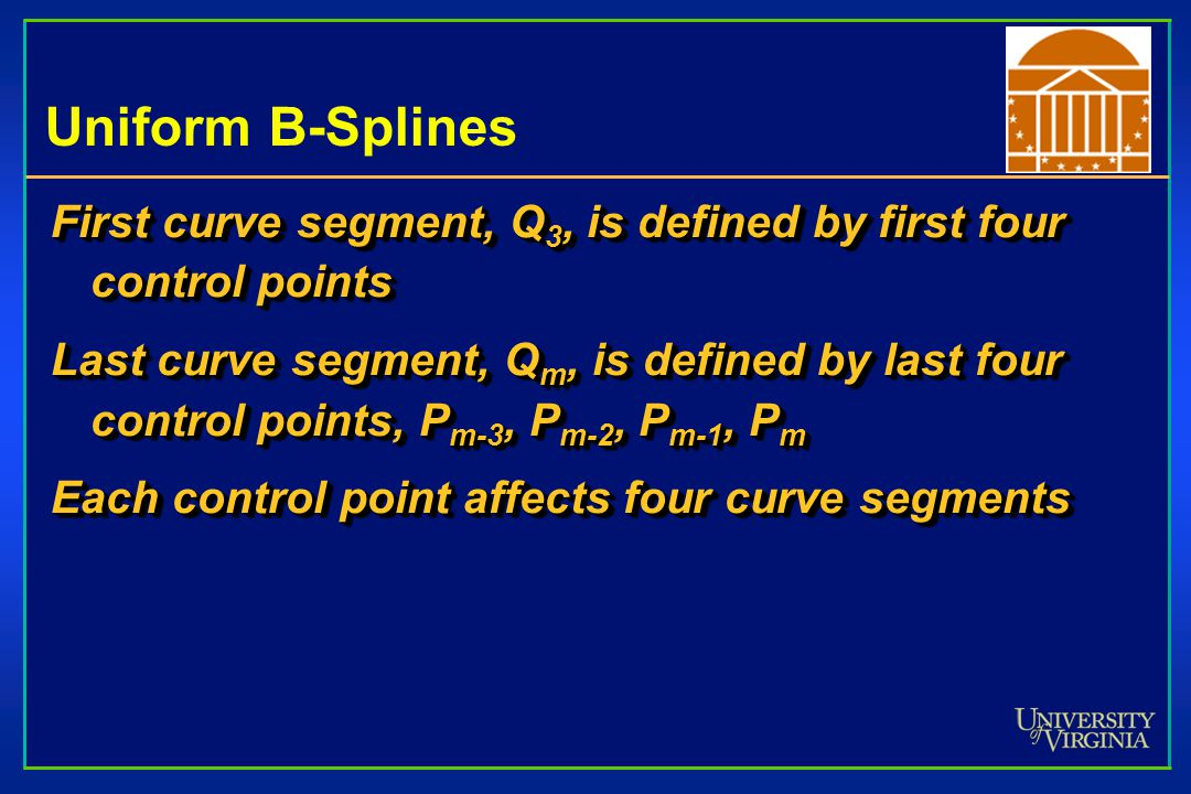 Uniform B-Splines First curve segment, Q3, is defined by first four control points.
