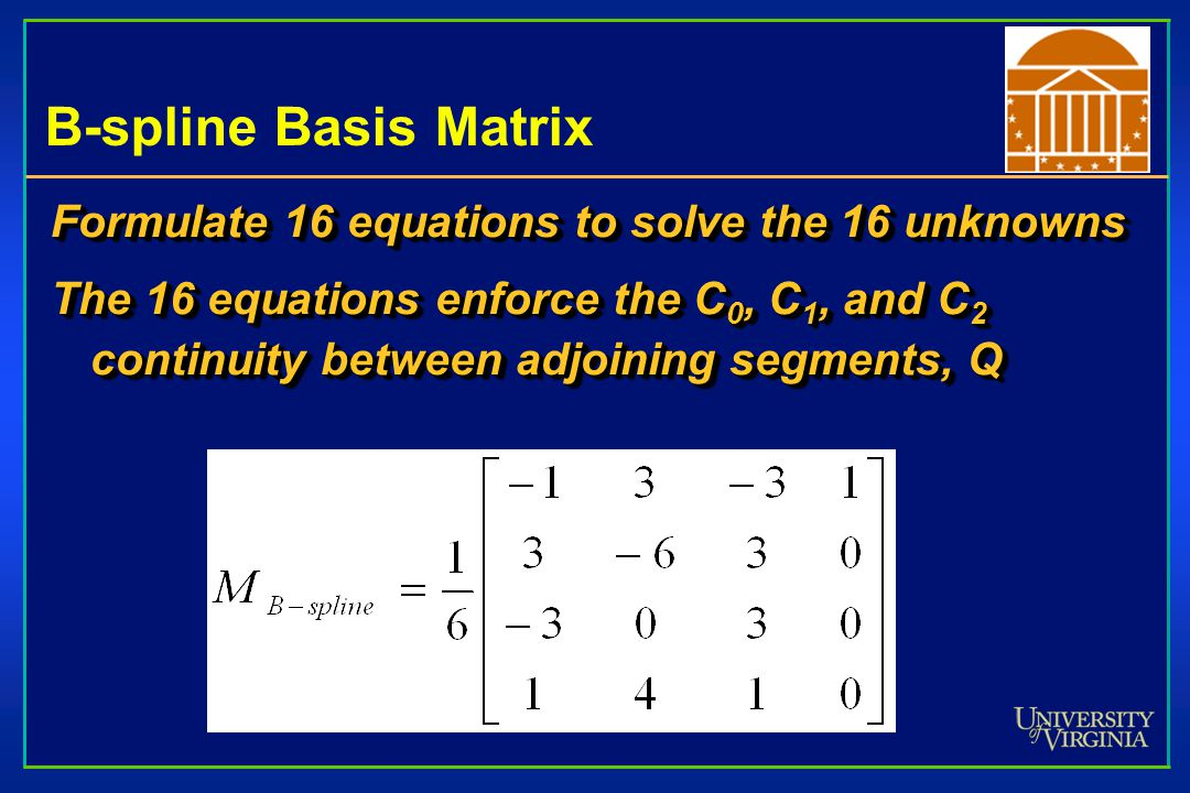 B-spline Basis Matrix Formulate 16 equations to solve the 16 unknowns