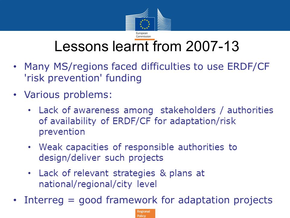 Lessons learnt from 2007-13 Many MS/regions faced difficulties to use ERDF/CF risk prevention funding.