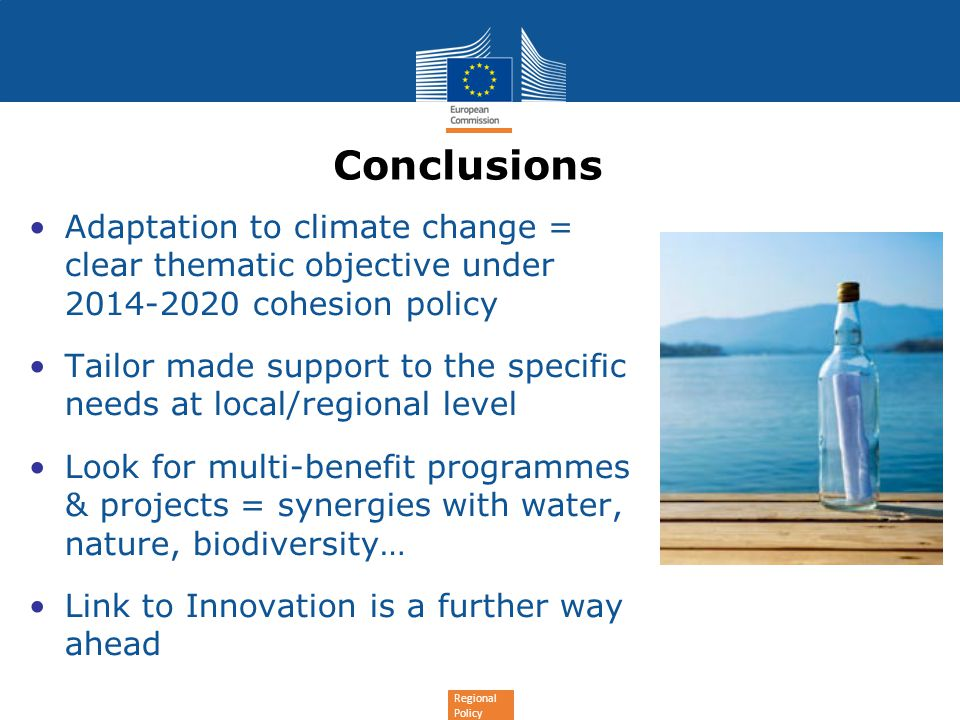 Conclusions Adaptation to climate change = clear thematic objective under 2014-2020 cohesion policy.