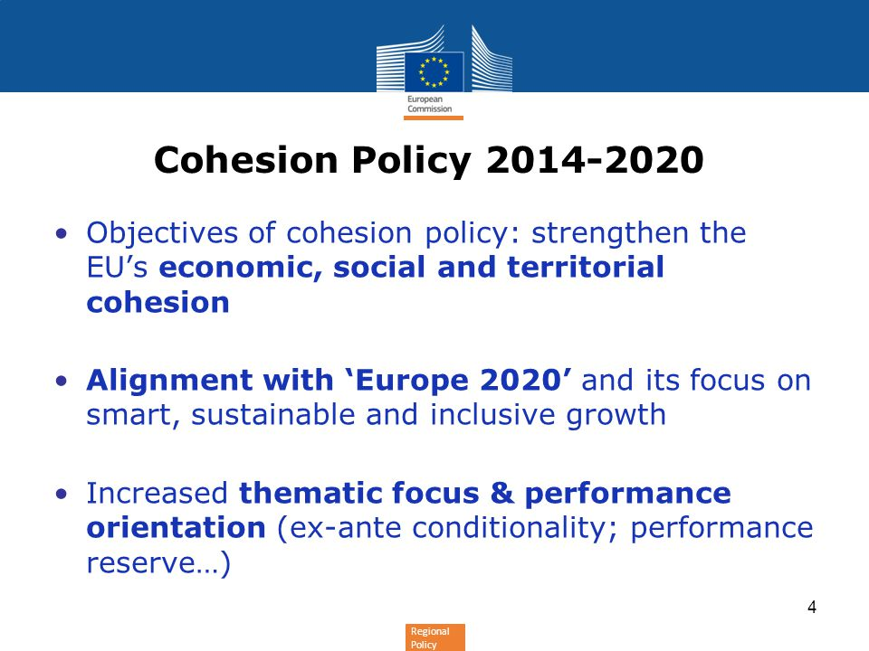 Cohesion Policy 2014-2020 Objectives of cohesion policy: strengthen the EU's economic, social and territorial cohesion.