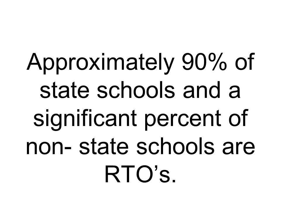 Approximately 90% of state schools and a significant percent of non- state schools are RTO's.