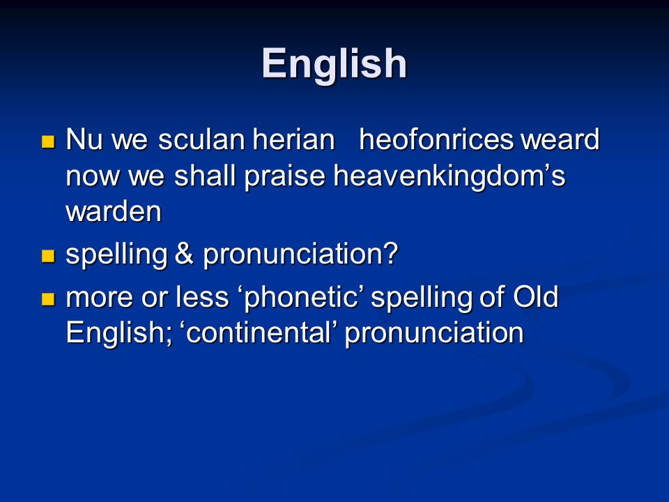 English Nu we sculan herian heofonrices weard now we shall praise heavenkingdom's warden. spelling & pronunciation