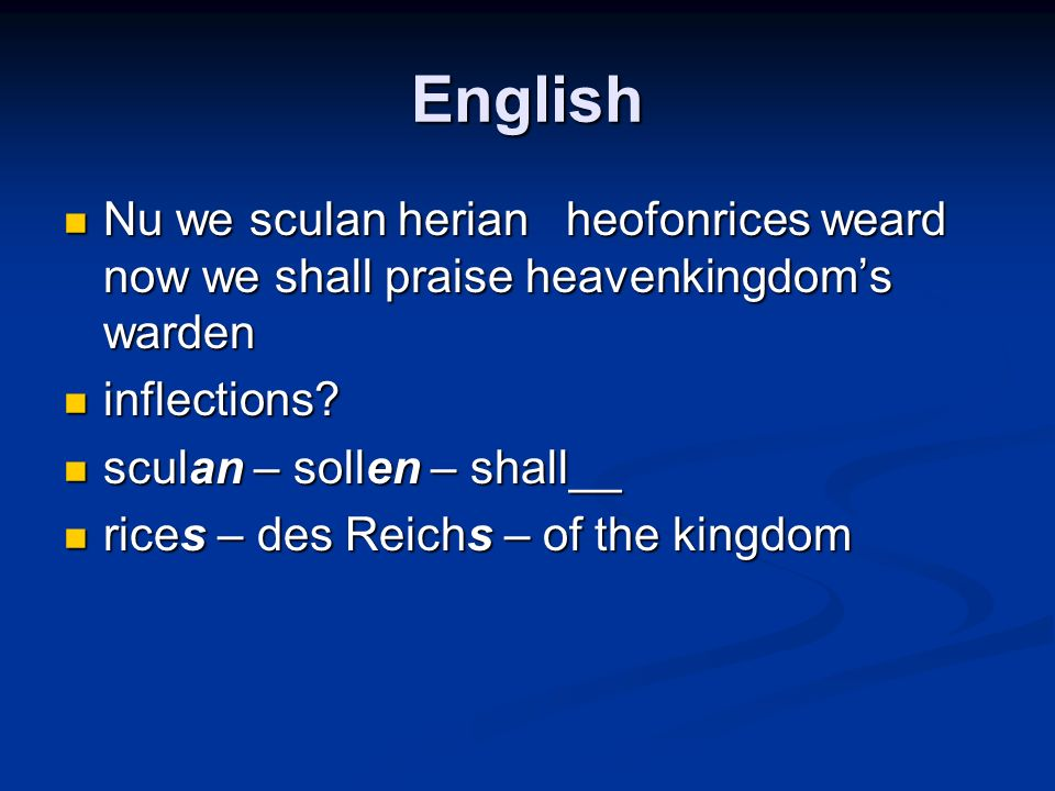 English Nu we sculan herian heofonrices weard now we shall praise heavenkingdom's warden. inflections
