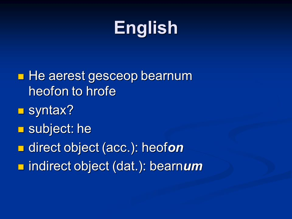 English He aerest gesceop bearnum heofon to hrofe syntax subject: he
