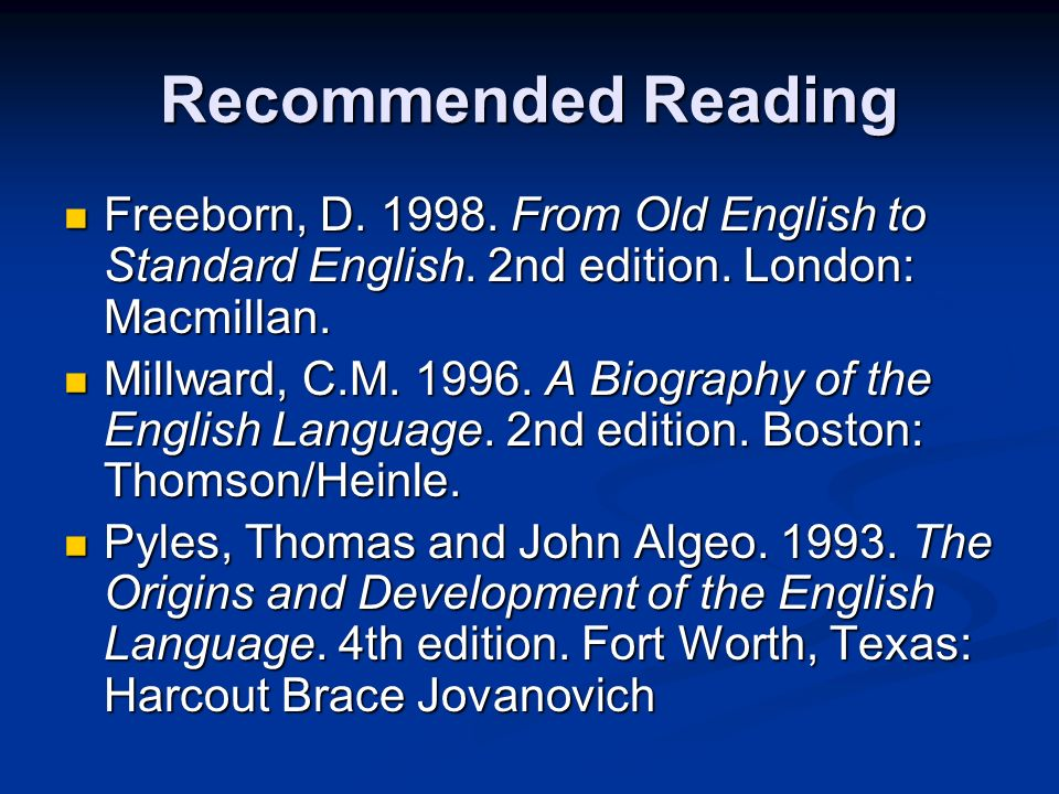Recommended Reading Freeborn, D. 1998. From Old English to Standard English. 2nd edition. London: Macmillan.