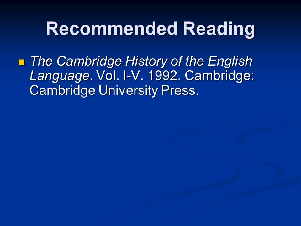 Recommended Reading The Cambridge History of the English Language.