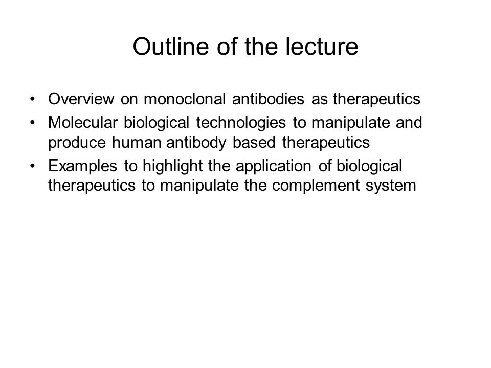 Outline of the lecture Overview on monoclonal antibodies as therapeutics.