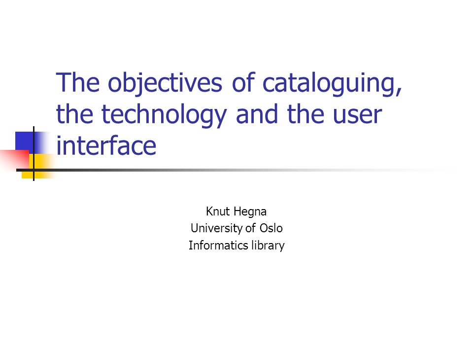 The objectives of cataloguing, the technology and the user interface
