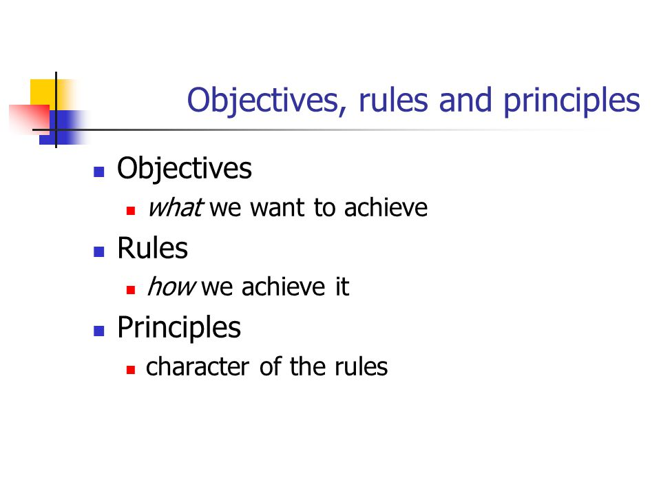 Objectives, rules and principles