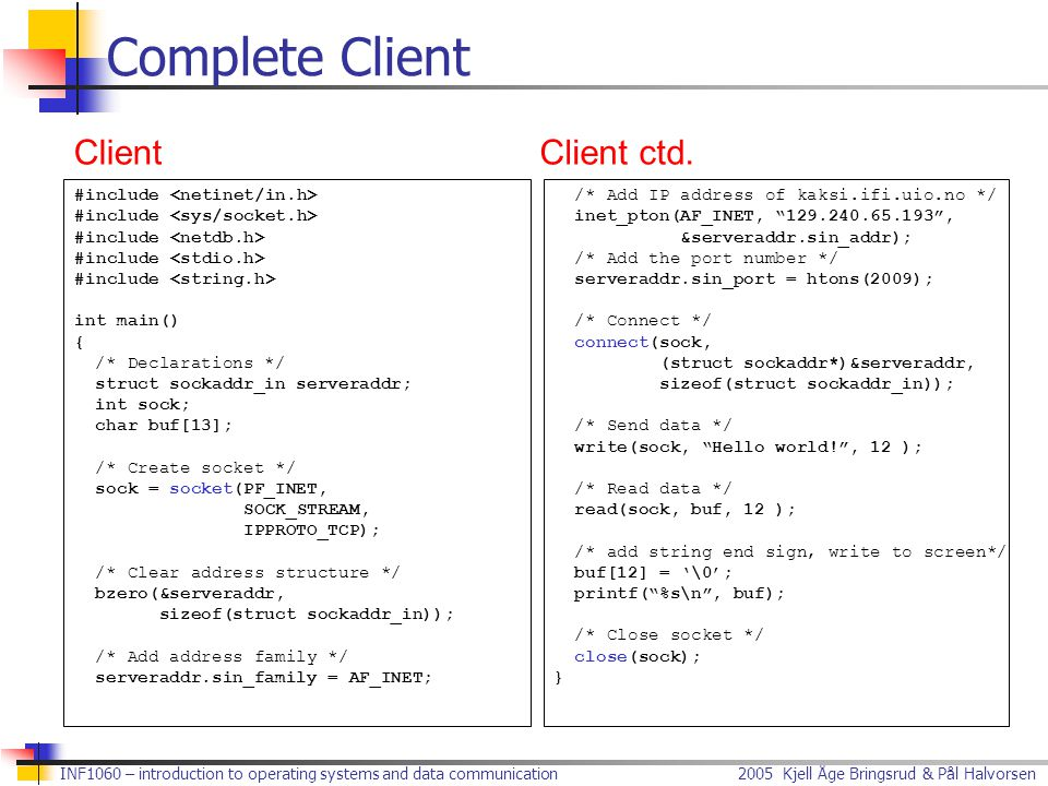 Complete Client Client Client ctd. #include <netinet/in.h>