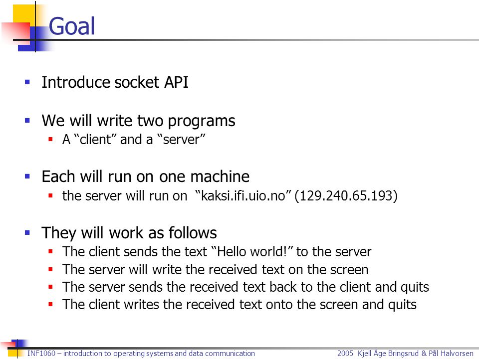 Goal Introduce socket API We will write two programs